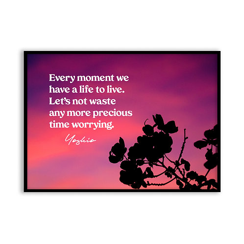 Every moment we have...  - 5x7 Framed Art - Original Quote by Yoshio