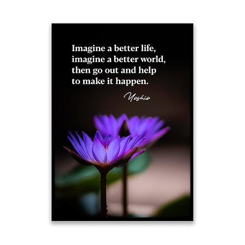 Imagine a better life... - 5x7 Framed Art - Original Quote by Yoshio