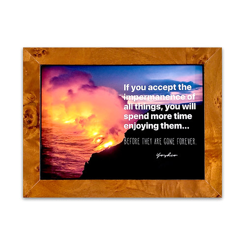 If you accept the impermanence of things... - Burl Wood Framed Art