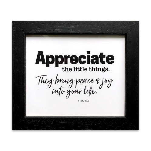 Appreciate the little things...  - Wall Deco - Original Quote by Yoshio