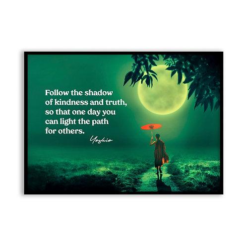 Follow the shadow...  - 5x7 Framed Art - Original Quote by Yoshio