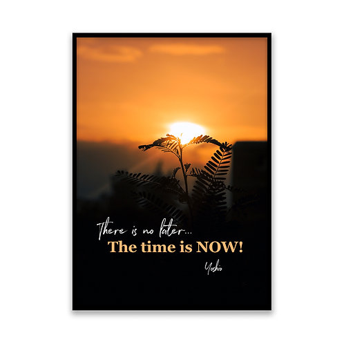 There is no later... The time is now - 5x7 Framed Art - Original Quote by Yoshio