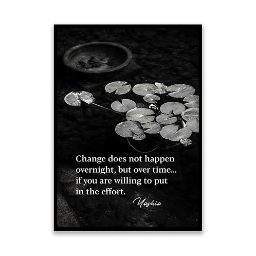 Change does not happen overnight... - 5x7 Framed Art - Original Quote by Yoshio