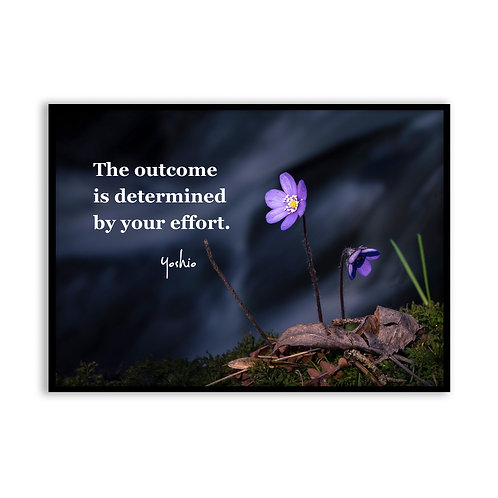 The outcome is determined by... - 5x7 Framed Art - Original Quote by Yoshio