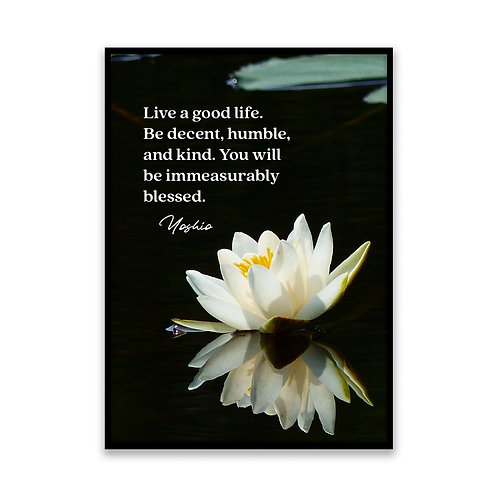 Live a good life... - 5x7 Framed Art - Original Quote by Yoshio