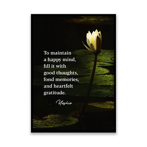 To maintain a happy mind... - 5x7 Framed Art - Original Quote by Yoshio