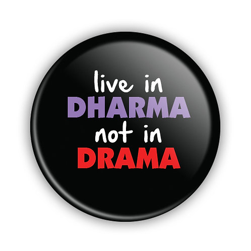 Live in Dharma Not in Drama Button