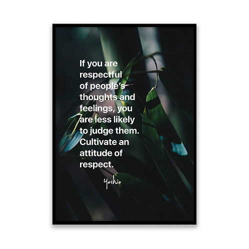 If you are respectful...  - 5x7 Framed Art - Original Quote by Yoshio