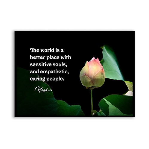 The world is a better place...  - 5x7 Framed Art - Original Quote