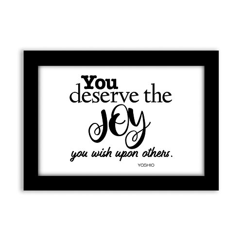 You deserve the joy...  - 5x7 Wall Deco - Original Quote by Yoshio