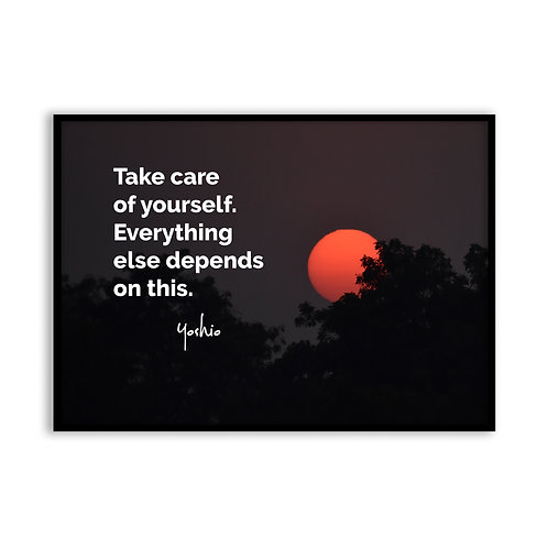 Take care of yourself - 5x7 Framed Art - Original Quote by Yoshio