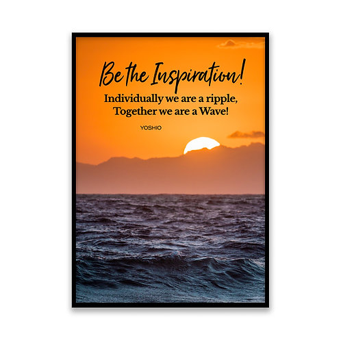 Be the inspiration! - 5x7 Framed Art - Original Quote by Yoshio