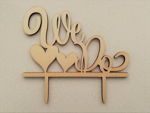 """We Do"" Wooden Cake Topper"