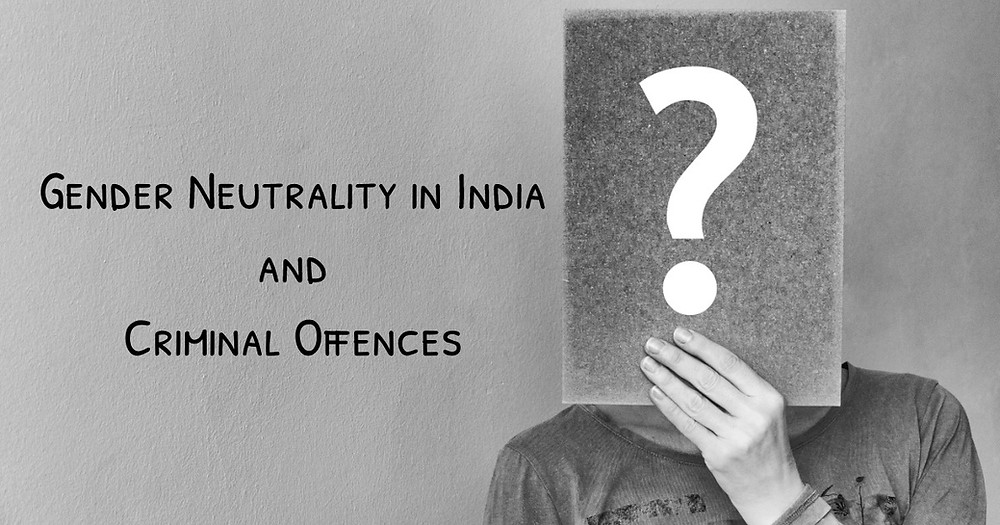Gender Neutrality in India and Criminal Offences