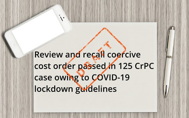 Review/recall coercive cost order passed in 125 CrPC  case owing to COVID-19 lockdown guidelines