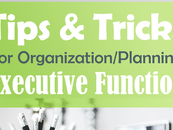 Executive Function: Tips for Planning/Organizing