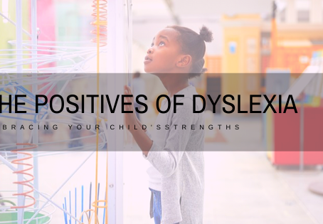 The Positives of Dyslexia: Embracing Your Child's Strengths