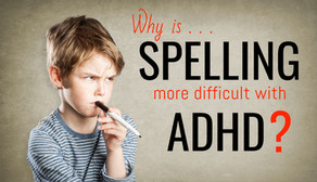 ADHD and Spelling - Why can ADHD make spelling difficult?