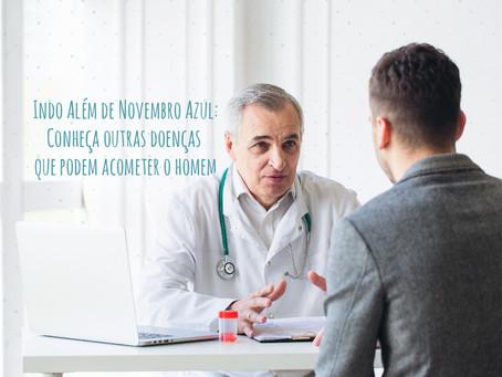 INDO ALÉM DO NOVEMBRO AZUL:  Conheça outras doenças que podem acometer o homem
