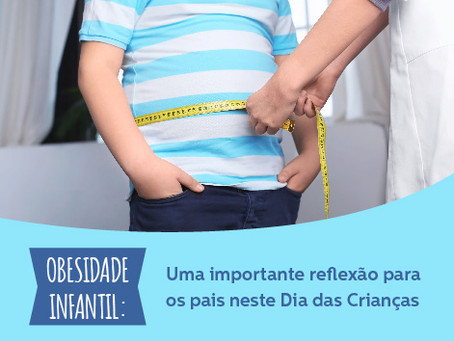 OBESIDADE INFANTIL: Uma importante reflexão para os pais neste Dia das Crianças