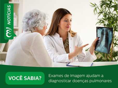 VOCÊ SABIA? Exames de imagem ajudam a diagnosticar doenças pulmonares