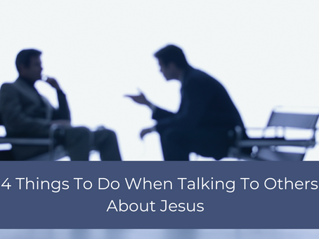 4 Things To Do When Talking To People About Jesus.