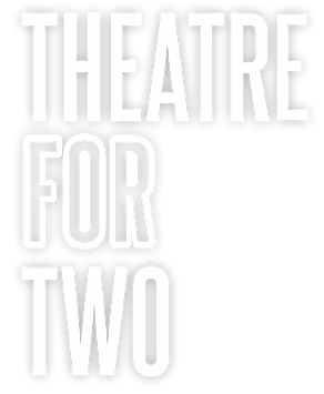 THEATRE FOR TWO