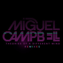 Miguel Campbell - Theories of a Different Mind Remixes
