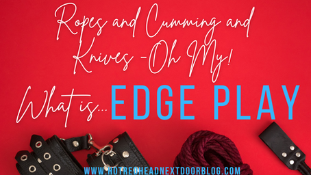 Ropes and Cumming and Knives: Oh My! What is Edge Play?