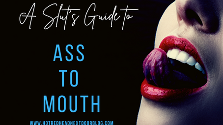 A slut's guide to ass to mouth
