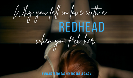 Why you will fall in love with a redhead when you f*ck her