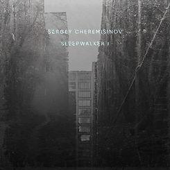Sergey Cheremisinov - Sleepwalker I