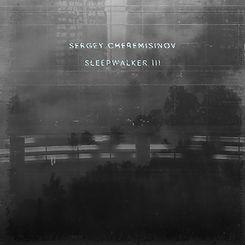 Sergey Cheremisinov - Sleepwalker III