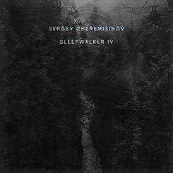 Sergey Cheremisinov - Sleepwalker IV