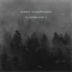 Sergey Cheremisinov - Sleepwalker II