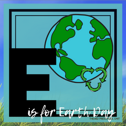 E is for Earth Day