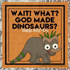 Wait! What? God Made Dinosaurs?: Dinosaur Bible Add-On Mini Unit Lessons