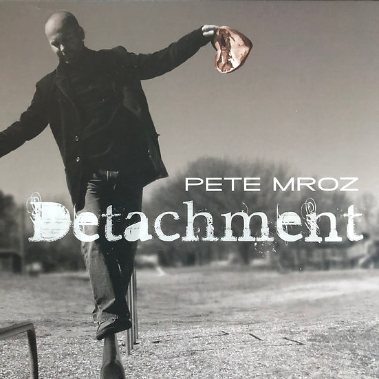 PETE MROZ - DETACHMENT