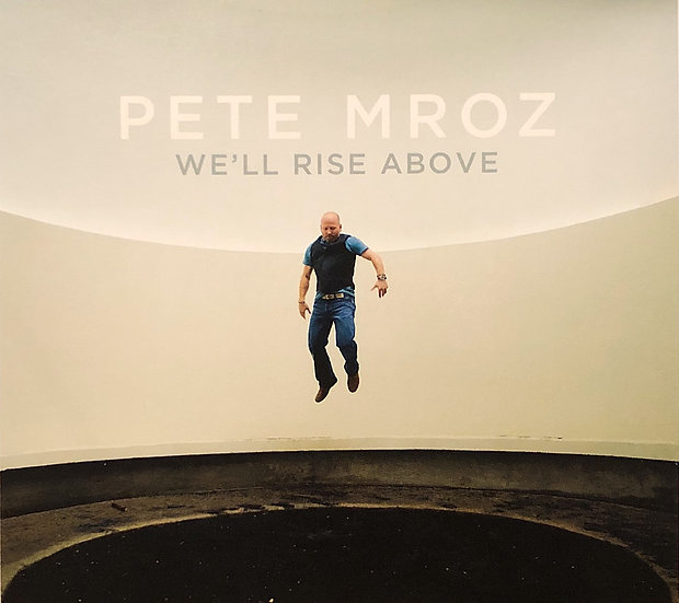 PETE MROZ - WE'LL RISE ABOVE