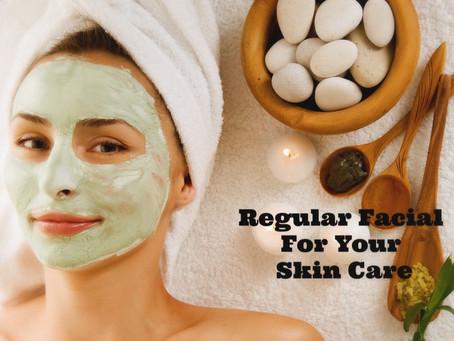 Regular Facial For Your Skin Care..