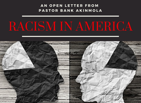 An Open Letter From Pastor Bank Akinmola... Racism In America