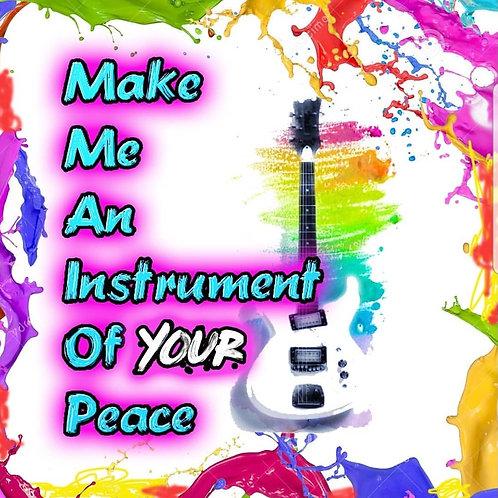 "Print - Make Me An Instrument Of Peace - 5""x5""/ Heat Transfer"
