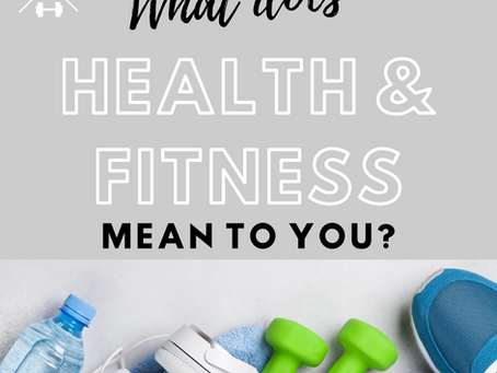 What does being fit and healthy mean to you?