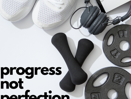 Why I say 'progress not perfection'