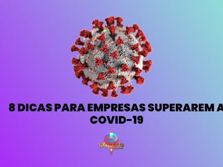 8 Dicas para Empresas superarem a COVID-19