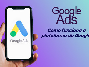 Como funciona a plataforma do Google ADS?