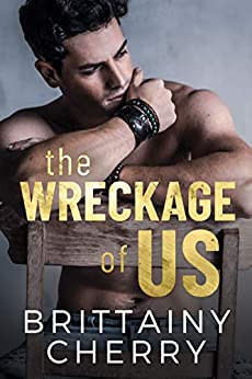 The Wreckage of Us by Brittainy Cherry