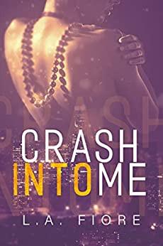 Crash into Me by L.A. Fiore