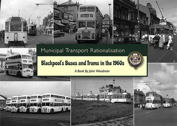 MUNICIPAL TRANSPORT RATIONALISATION BLACKPOOL TRAMS AND BUSES 1960 - 1969