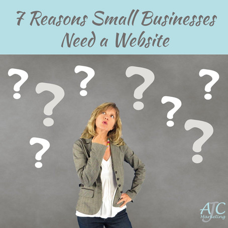 Do I Really Need a Website for my Small Business? 7 Reasons Why the Answer is Yes!